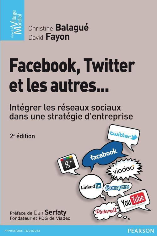 Facebook, Twitter et les autres ; intégrer les réseaux sociaux dans une stratégie d'entreprise (2e édition)