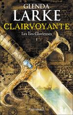 Les Îles glorieuses (Tome 1) - Clairvoyante  - Glenda Larke