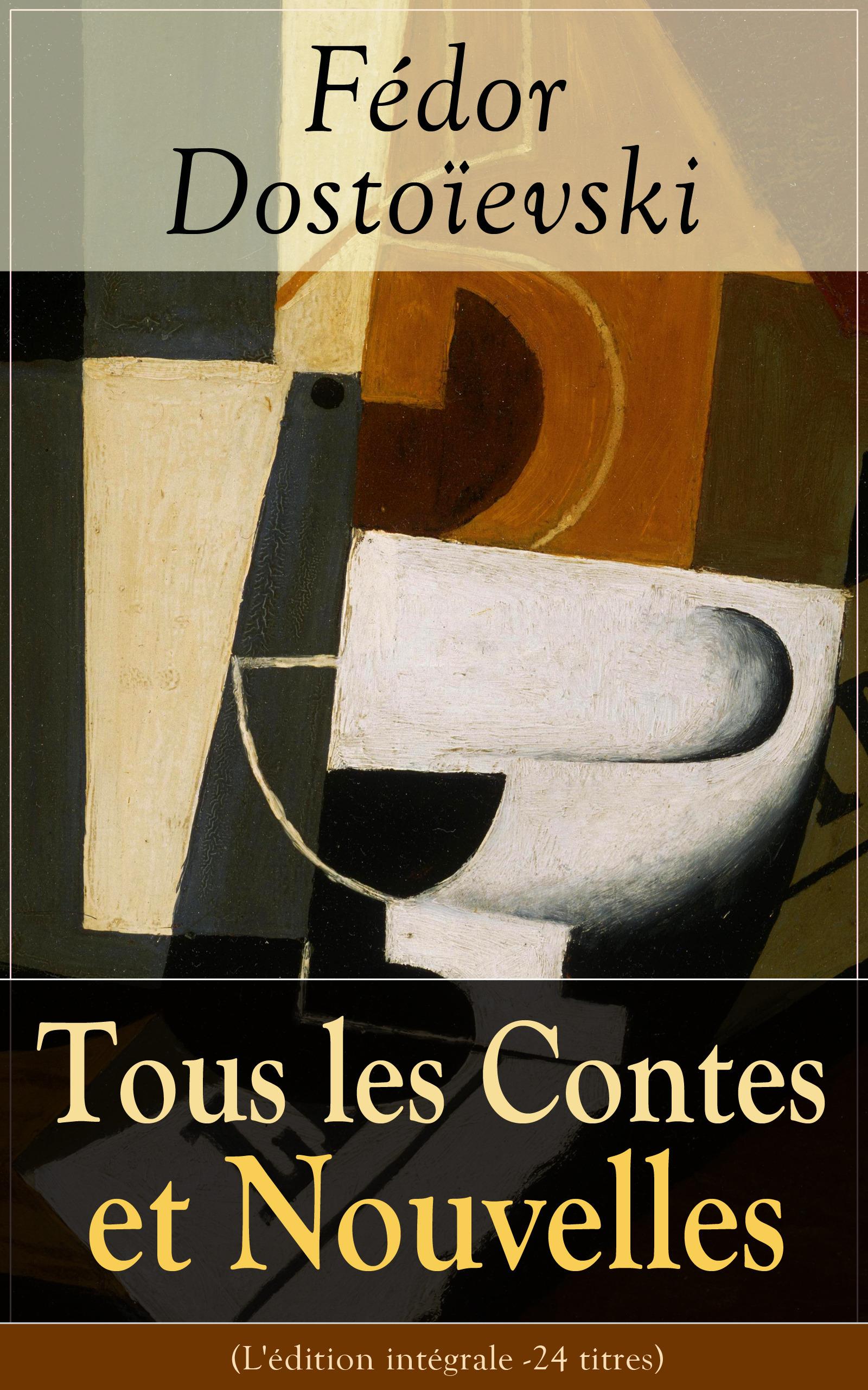 Tous les Contes et Nouvelles de Fédor Dostoïevski (L'édition intégrale - 24 titres)