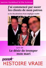 Vente Livre Numérique : J´ai commencé par sucer les clients de mon patron : ou les élucubrations d´une employée modèle... Suivi de : Le désir de tromper  - Ellie Kirkman - Jasmine Gurdelkauf