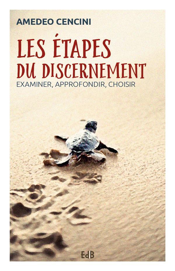 Les étapes du discernement ; examiner, approfondir, choisir