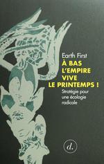 Couverture de A Bas L Empire, Vive Le Printemps ! - Manifeste D'Ecologie Radicale