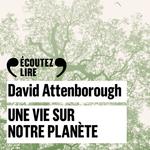 Une vie sur notre planète  - David Attenborough