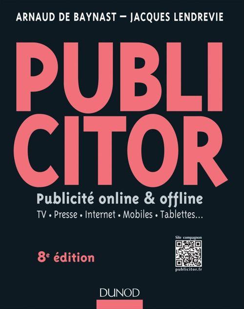 Publicitor ; publicité online & offline ; TV, presse, Internet, mobiles, tablettes... (8e édition)
