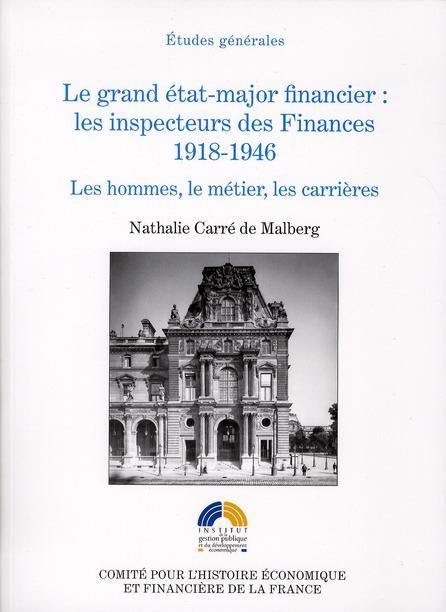 Grand Etat-Major financier : les inspécteurs des finances 1918-1946. les hommes, le métier, les carrières