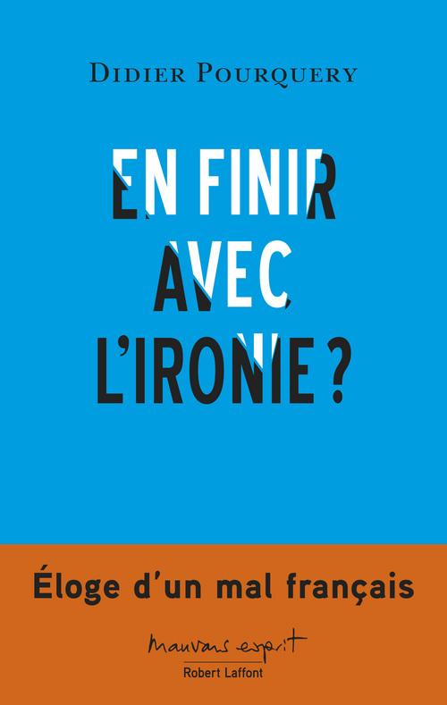 En finir avec l'ironie ? éloge d'un mal français