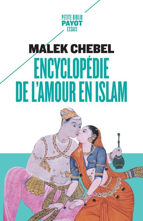 Encyclopédie de l'amour en islam ; érotisme, beauté et sexualité dans le monde arabe, en Perse et en Turquie