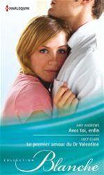 Vente EBooks : Avec toi, enfin - Le premier amour du Dr Valentine  - Amy Andrews - Lucy Clark