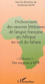 Vente EBooks : DICTIONNAIRE DES OEUVRES LITTÉRAIRES DE LANGUE FRANÇAISE EN AFRIQUE AU SUD DU SAHARA  - Ambroise Kom