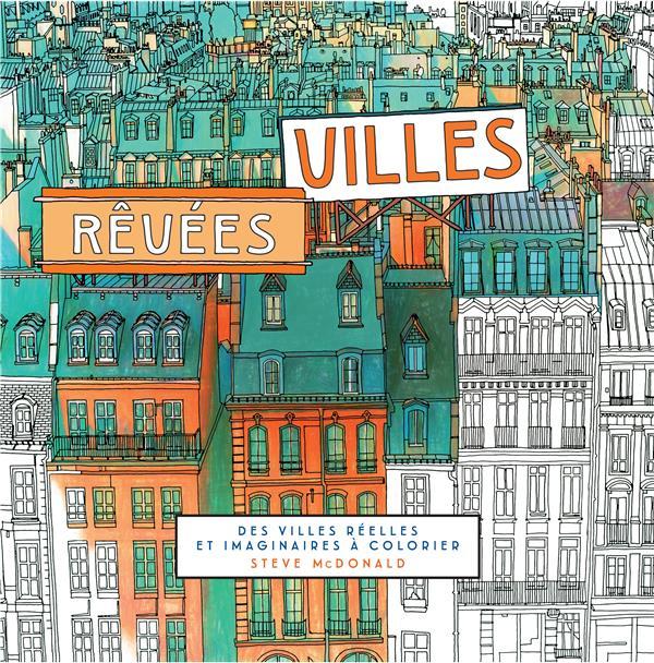 Villes rêvées ; des villes réelles et imaginaires à colorier