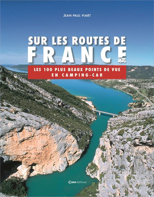 sur les routes de France ; les 100 plus beaux points de vue en camping car