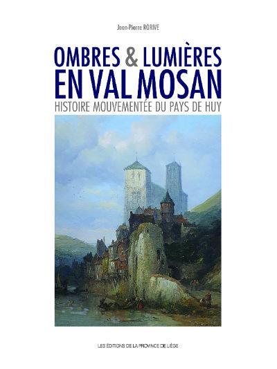 Ombres & lumieres en val mosan histoire mouvementee du pays de huy