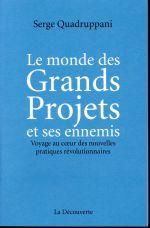 Couverture de Le monde des grands projets et ses ennemis ; voyage au coeur des nouvelles pratiques révolutionnaires