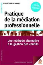 Pratique de la médiation professionnelle  - Jean-Louis LASCOUX