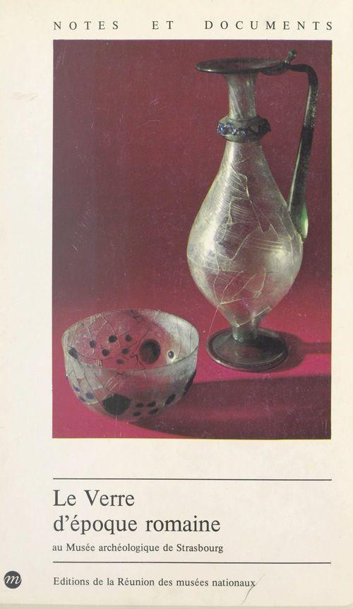 Le verre d'époque romaine au Musée archéologique de Strasbourg