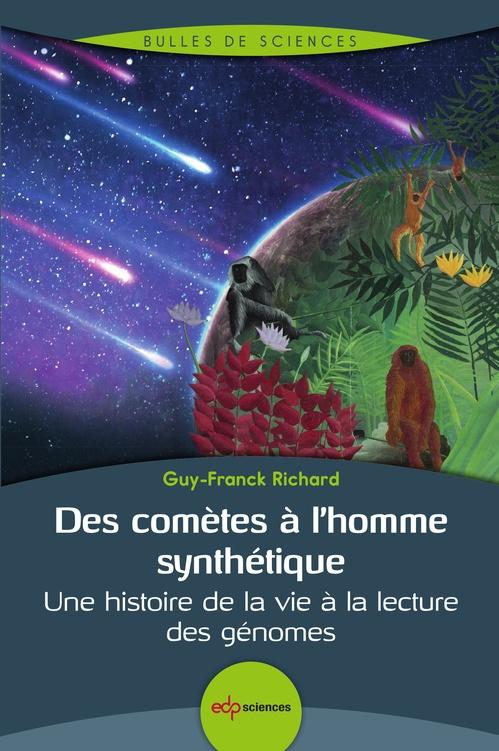 Des comètes à l'homme synthétique ; une histoire de la vie à la lecture des génomes