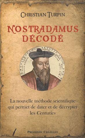 Nostradamus décode ; la nouvelle méthode scientifique qui permet de dater et de décrypter les Centuries