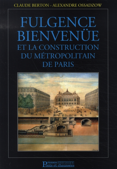 Fulgence Bienvenue Et La Construction Du Metropolitain De Paris 2e Edition