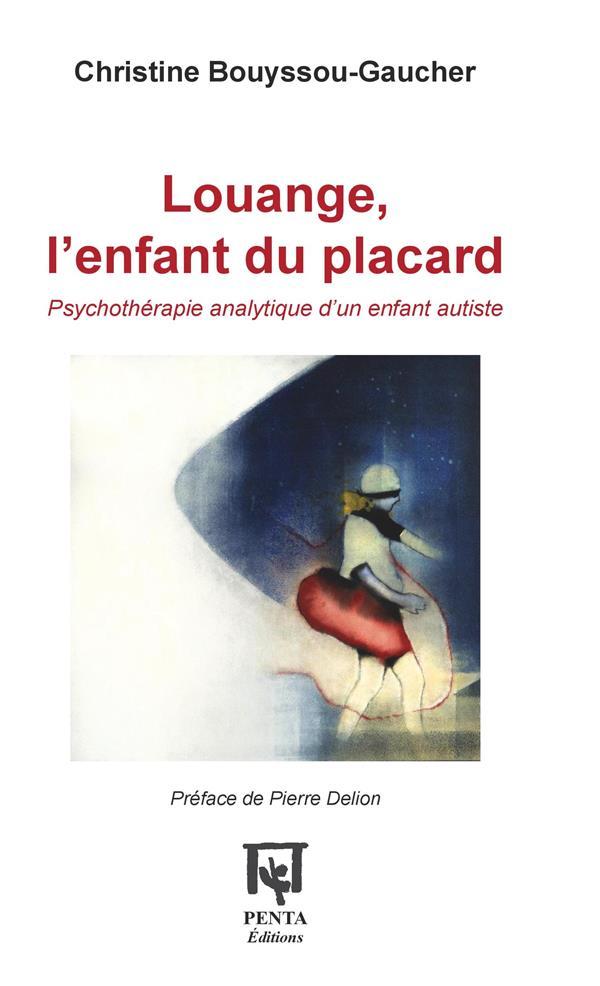 Louange, l'enfant du placard ; psychothérapie analytique d'un enfant autiste