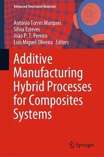 Additive Manufacturing Hybrid Processes for Composites Systems  - António Torres Marques - Sílvia Esteves - Joao P. T. Pereira - Luis Miguel Oliveira