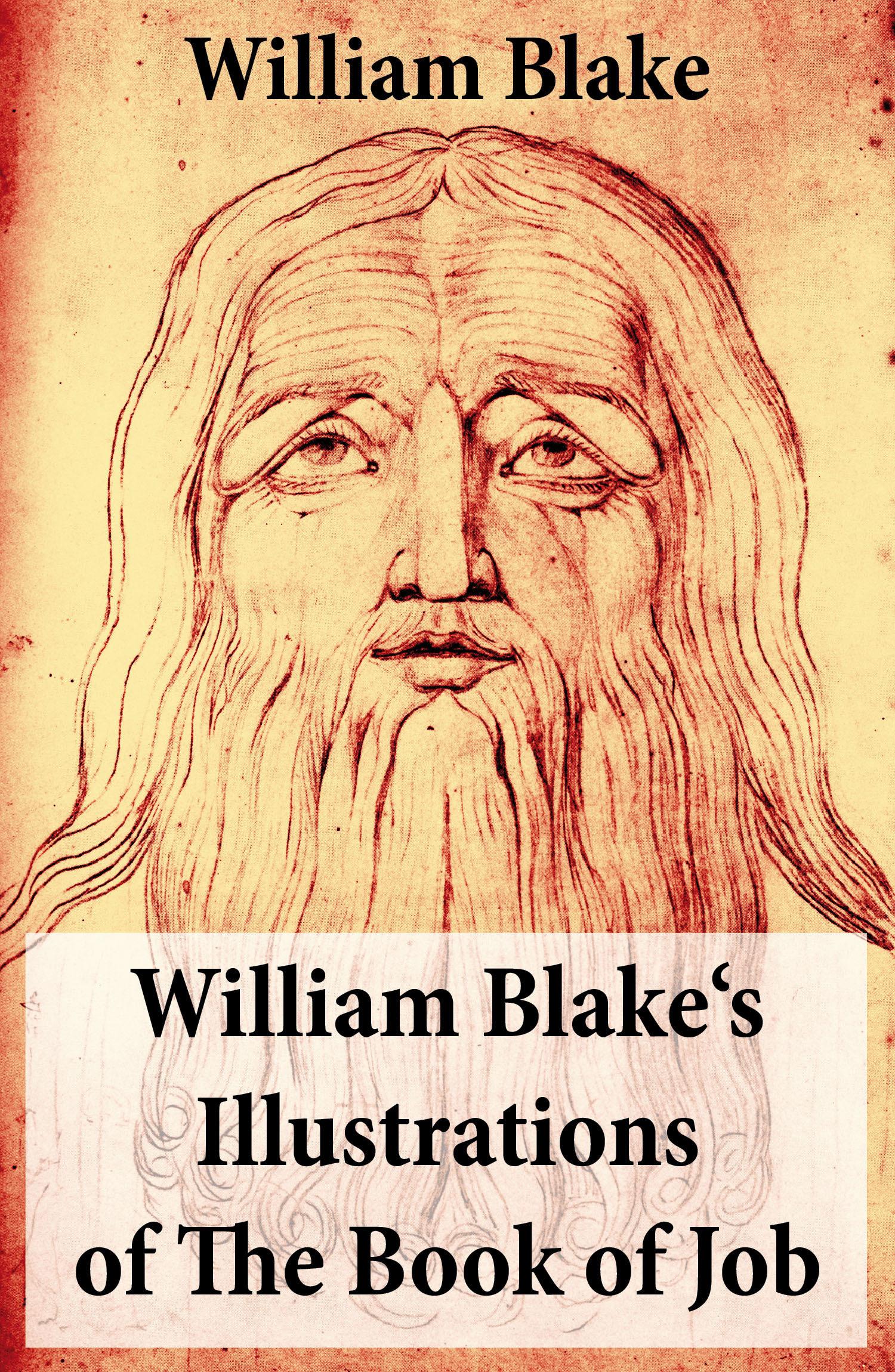 William Blake's Illustrations of The Book of Job (Illuminated Manuscript with the Original Illustrations of William Blake)