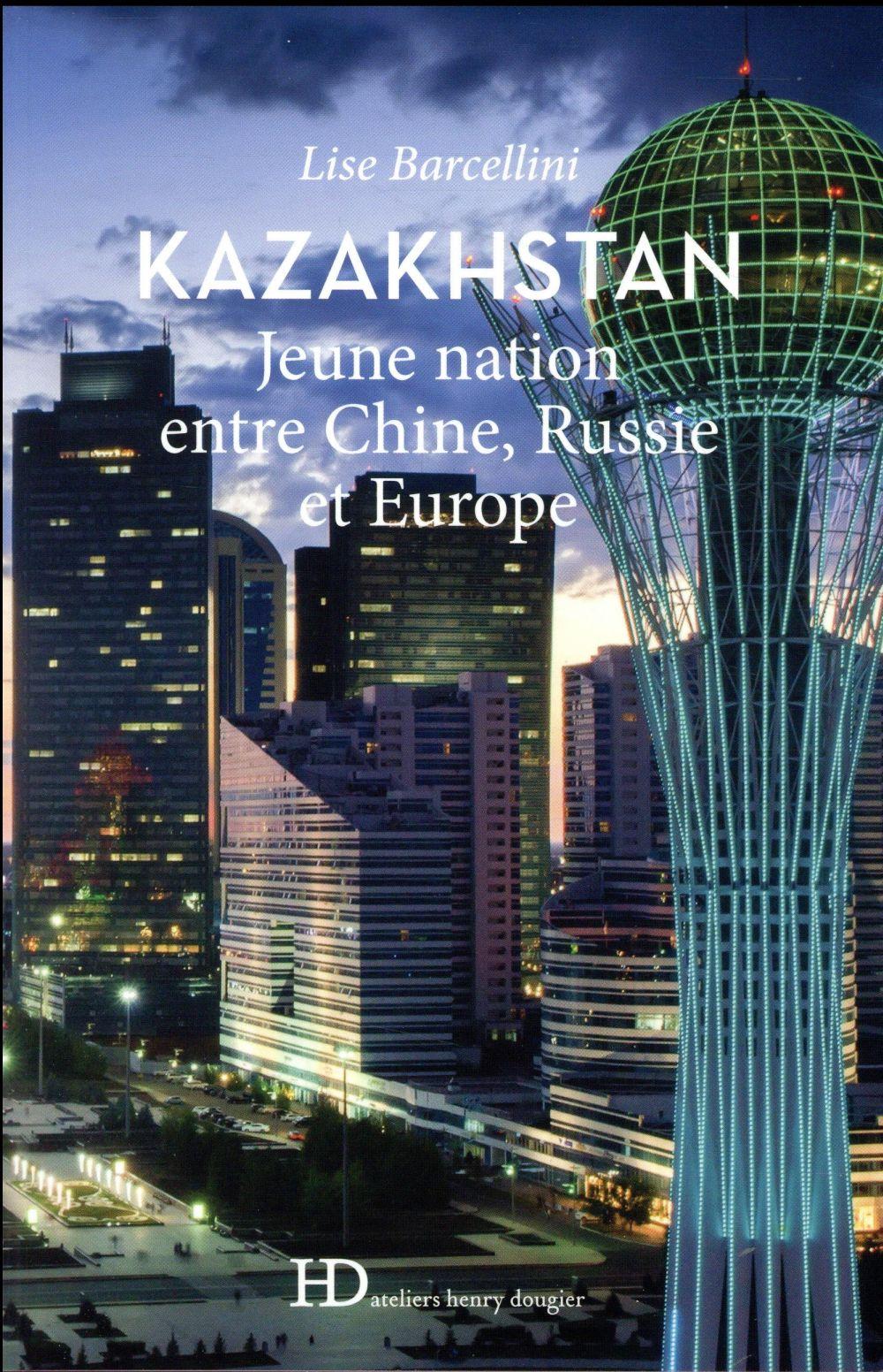 Kazakhstan ; jeune nation entre Chine, Russie et Europe