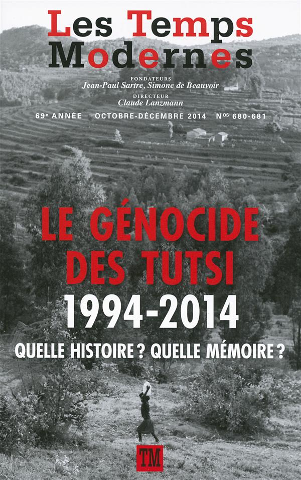 REVUE LES TEMPS MODERNES T.680 ; le génocide des Tutsi, 1994-2014, quelle histoire ? quelle mémoire ?