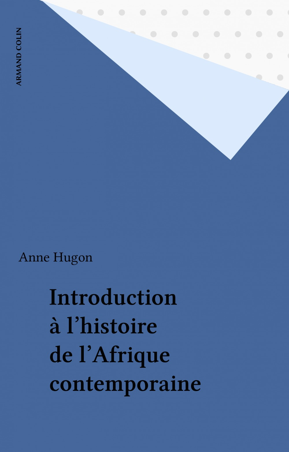 Introduction à l'histoire de l'Afrique contemporaine  - Anne Hugon