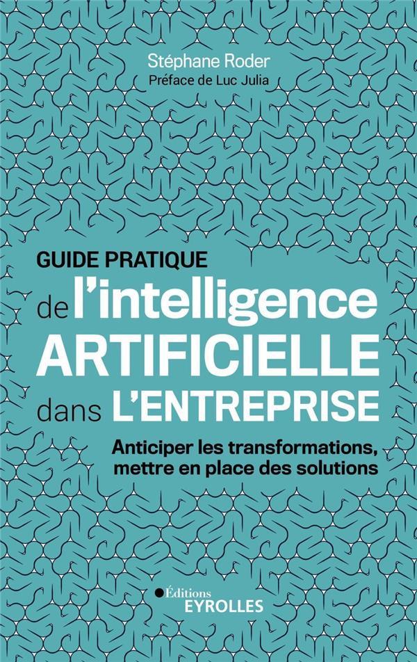 Guide pratique de l'intelligence artificielle dans l'entreprise ; anticiper les transformations