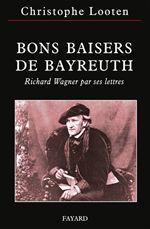 Bons baisers de Bayreuth ; Richard Wagner par ses lettres