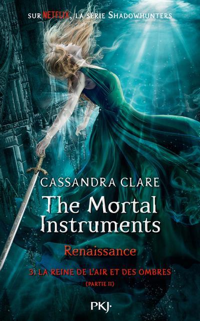 The mortal instruments - renaissance T.3 ; la reine de l'air et des ombres ; partie 2