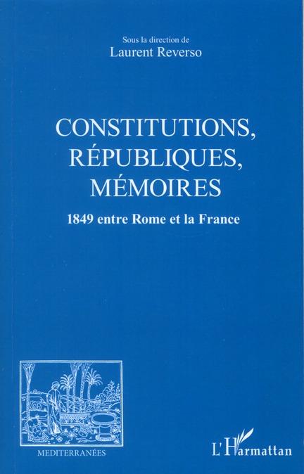 Revue méditerranées ; constitutions, républiques, mémoires ; 1849 entre Rome et la France