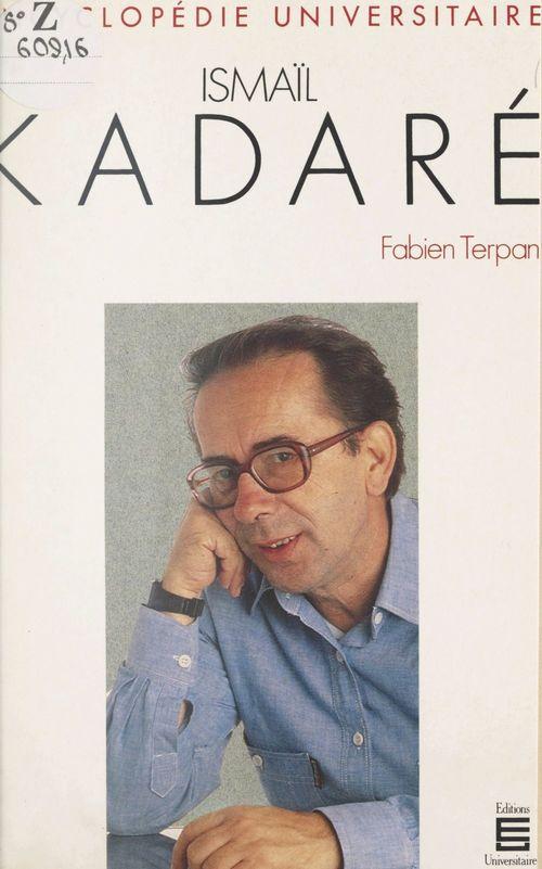 Vente Livre Numérique : Ismaïl Kadaré  - Fabien Terpan