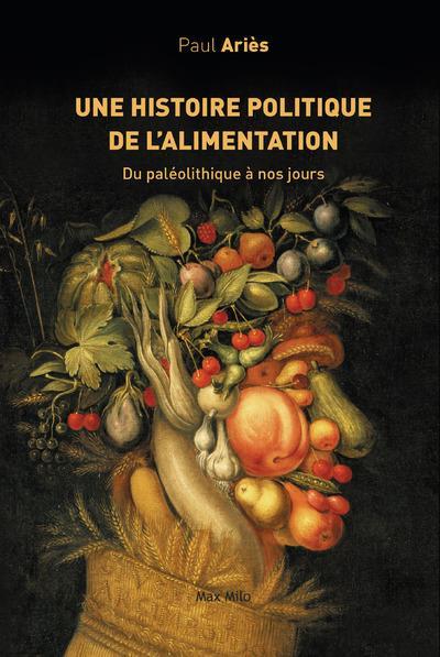 Une histoire politique de l'alimentation ; du paléolithique à nos jours