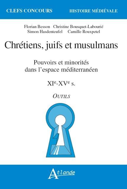 Chrétiens, juifs et musulmans ; pouvoirs et minorités dans l'espace méditerranéen, XIe-XVe siècle