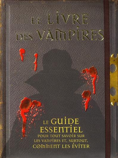 Le livre des vampires ; le guide essentiel pour tout savoir sur les vampires et, surtout, comment les éviter