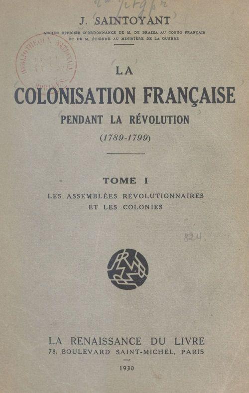 La colonisation française pendant la Révolution, 1789-1799 (1)  - Jules François Saintoyant