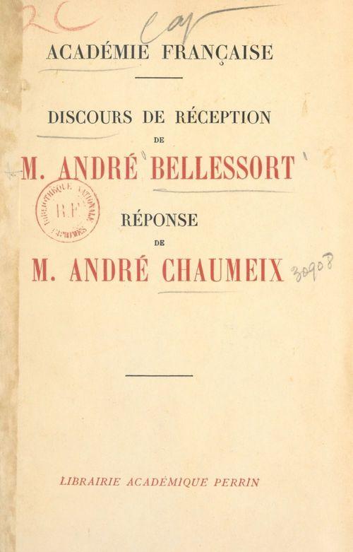 Discours de réception de M. André Bellessort, réponse de M. André Chaumeix