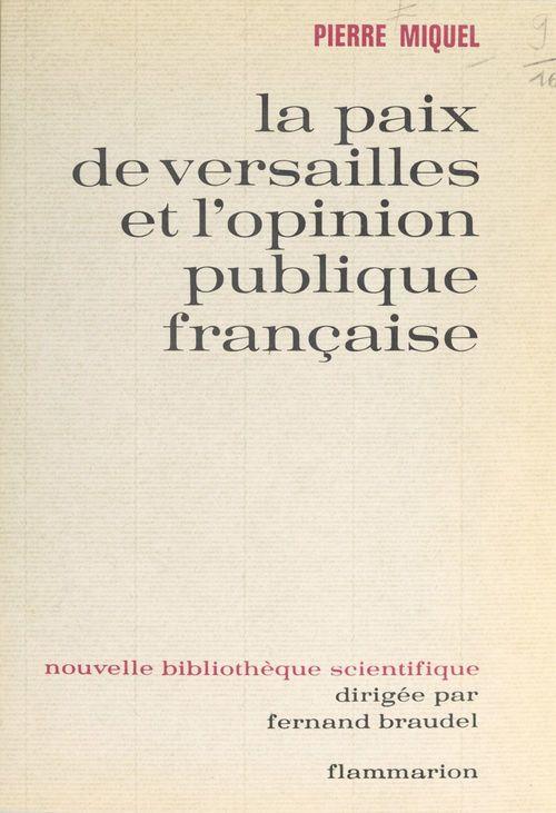La paix de Versailles et l'opinion publique française  - Pierre Miquel