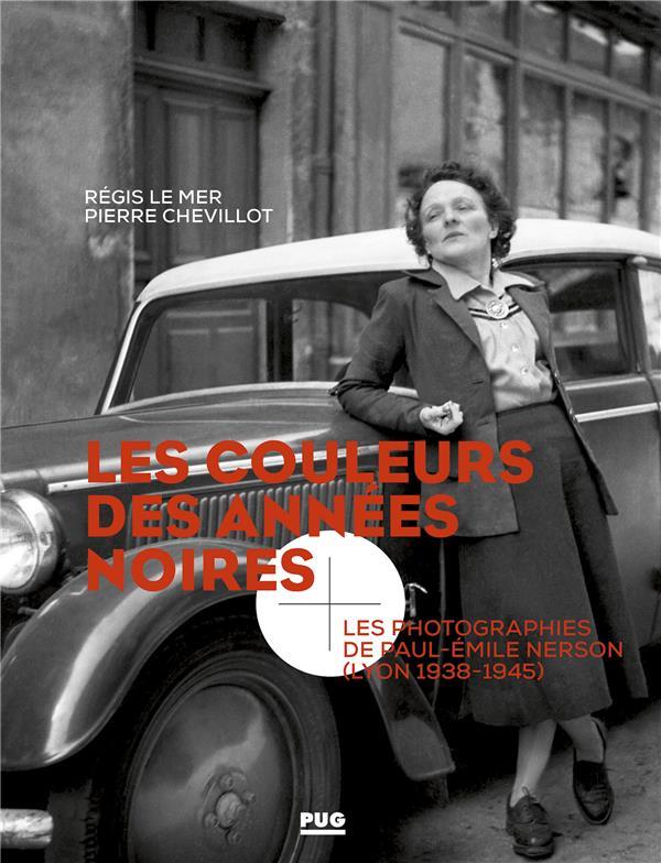 Les couleurs des années noires ; les photographies de Paul-Emile Nerson (Lyon 1938-1945)