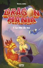 Dragon Mania - Tome 01 : La fille de feu  - Nicolas Jaillet