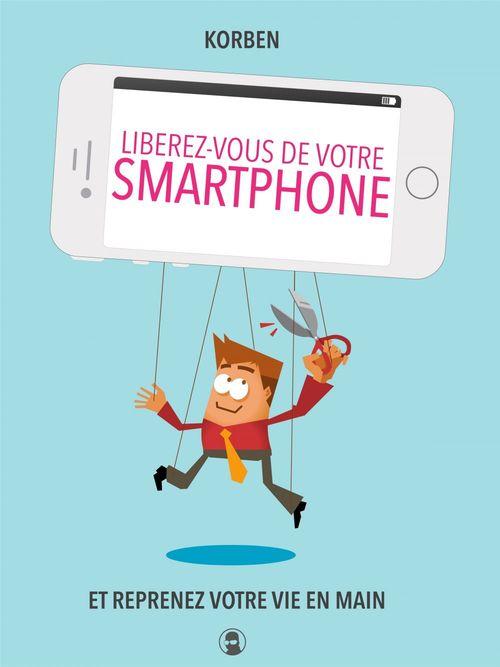 Libérez-vous de votre smartphone  - Korben
