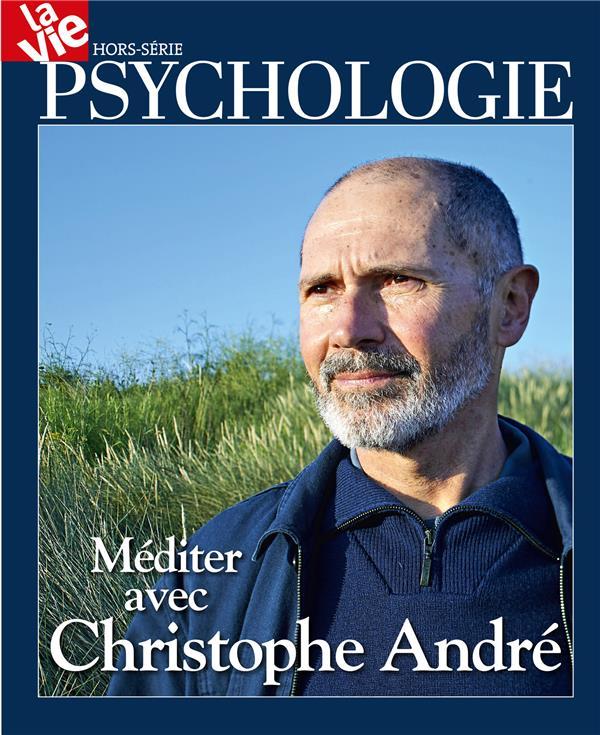 La vie hors-serie ; psychologie ; mediter avec christophe andre