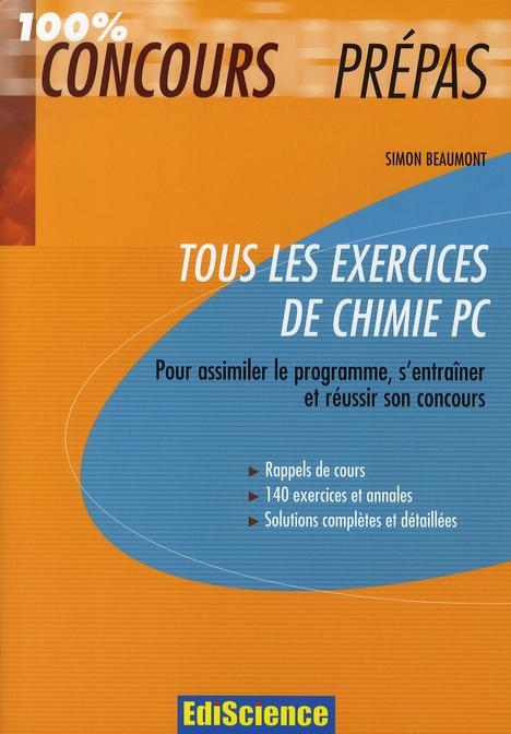 Tous Les Exercices De Chimie Pc ; Pour Assimiler Le Programme, S'Entrainer Et Reussir Son Concours