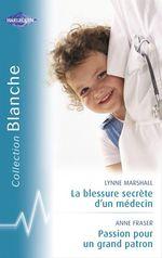 Vente Livre Numérique : La blessure secrète d'un médecin - Passion pour un grand patron (Harlequin Blanche)  - Anne Fraser - Lynne Marshall