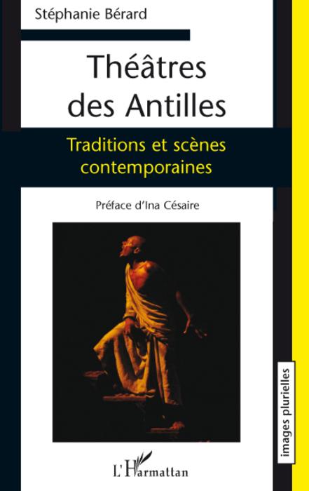 Théâtre des Antilles ; traditions et scènes contemporaines
