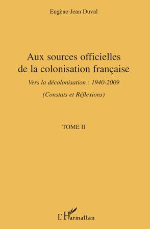 Aux sources officielles t.2 ; de la colonisation française vers la décolonisation 1940-2009