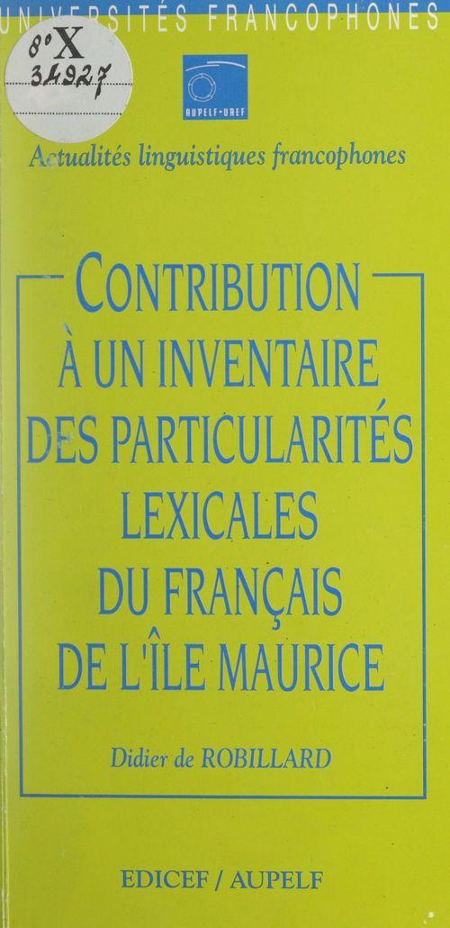 Contribution à un inventaire des particularités lexicales du français de l'île Maurice