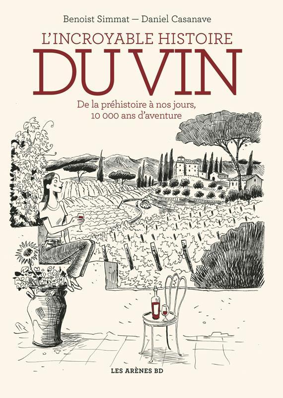 L'incroyable histoire du vin ; de la préhistoire à nos jours, 10 000 and d'aventures