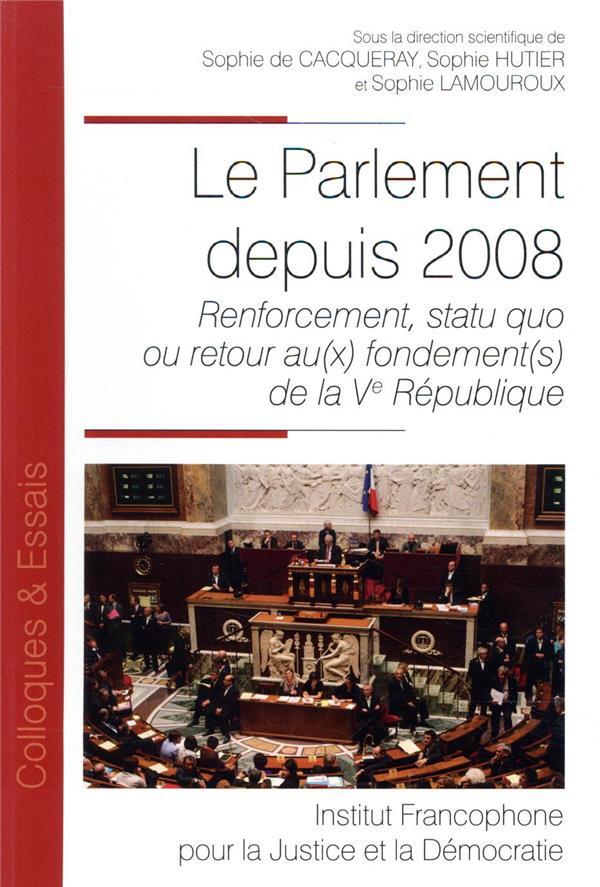 Le parlement depuis 2008 ; renforcement, statu quo ou retour au(x) fondement(s) de la Ve République